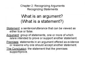 Chapter 2 Recognizing Arguments Recognizing Statements What is