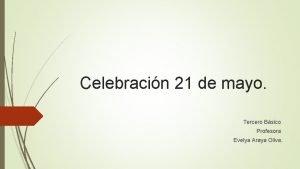 Celebracin 21 de mayo Tercero Bsico Profesora Evelya