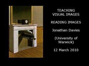 TEACHING VISUAL IMAGES READING IMAGES Jonathan Davies University