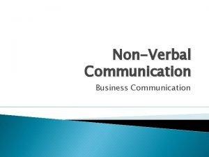 NonVerbal Communication Business Communication NonVerbal Communication According to