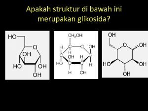 Apakah struktur di bawah ini merupakan glikosida Apakah