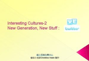 Interesting Cultures2 New Generation New Stuff Christine Hsieh