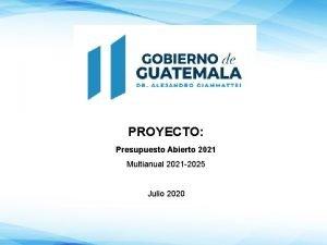 PROYECTO Presupuesto Abierto 2021 Multianual 2021 2025 Julio