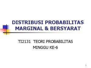 DISTRIBUSI PROBABILITAS MARGINAL BERSYARAT TI 2131 TEORI PROBABILITAS