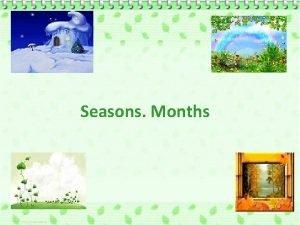 Seasons Months SPRING SUMMER AUTUMN WINTER SPRING AUTUMN