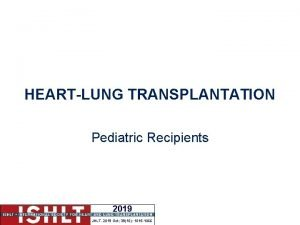 HEARTLUNG TRANSPLANTATION Pediatric Recipients 2019 JHLT 2019 Oct