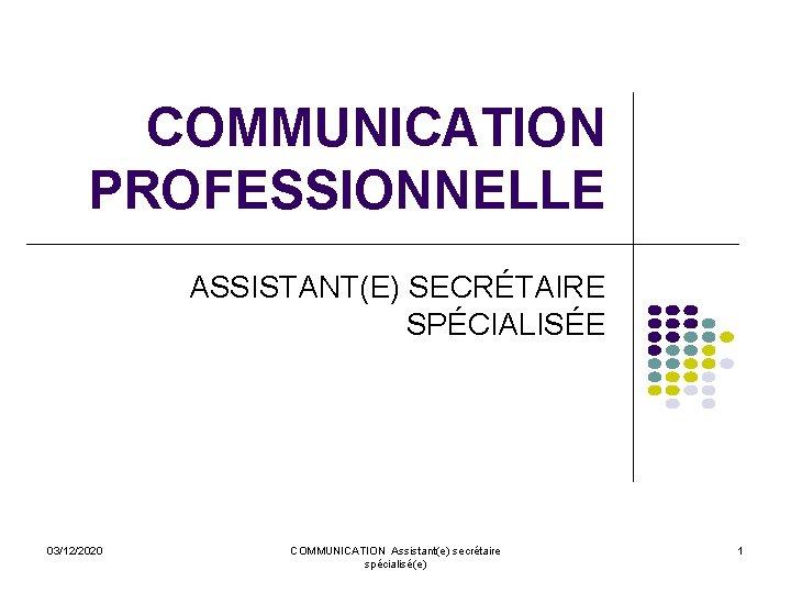 COMMUNICATION PROFESSIONNELLE ASSISTANTE SECRTAIRE SPCIALISE 03122020 COMMUNICATION Assistante