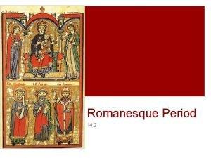 Romanesque Period 14 2 The Romanesque Period Romanesque