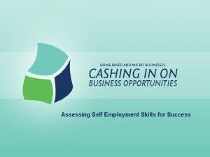 Assessing Self Employment Skills for Success Assessing Self