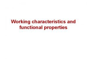 Working characteristics and functional properties Foods Working characteristics