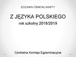 EGZAMIN SMOKLASISTY Z JZYKA POLSKIEGO rok szkolny 20182019