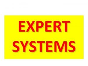 EXPERT SYSTEMS Review Classical Expert Systems Can incorporate