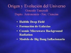 Origen y Evolucin del Universo Gonzalo Tancredi Depto