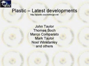 Plastic Latest developments http plastic sourceforge net John