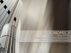ERGONOMICS Aya ERTEN Industrial Engineering Department Dokuz Eyll