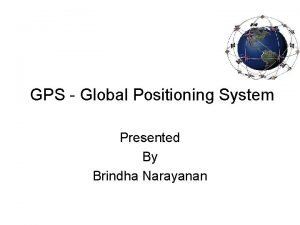 GPS Global Positioning System Presented By Brindha Narayanan