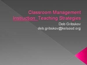 Classroom Management Instruction Teaching Strategies Deb Gribskov deb