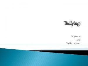 Bullying In person and On the internet BULLYING