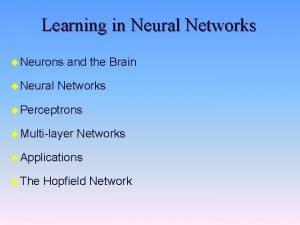Learning in Neural Networks u Neurons u Neural