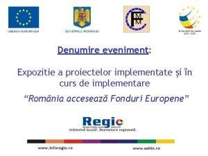 Denumire eveniment Expozitie a proiectelor implementate i n