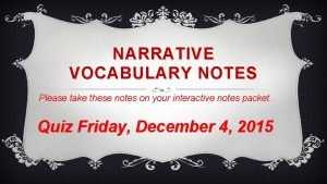 NARRATIVE VOCABULARY NOTES Please take these notes on