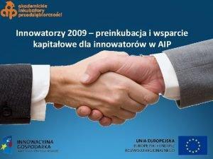 Innowatorzy 2009 preinkubacja i wsparcie kapitaowe dla innowatorw