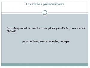 Les verbes pronominaux Les verbes pronominaux sont les
