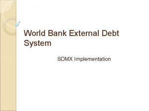 World Bank External Debt System SDMX Implementation External