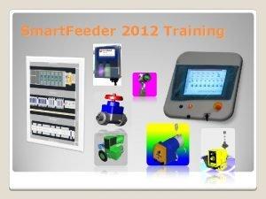 Smart Feeder 2012 Training Agenda Formation Smart Feeder