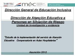 Direccin General de Educacin Inclusiva Direccin de Atencin