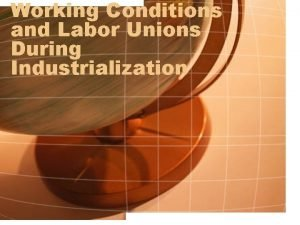 Working Conditions and Labor Unions During Industrialization Activity