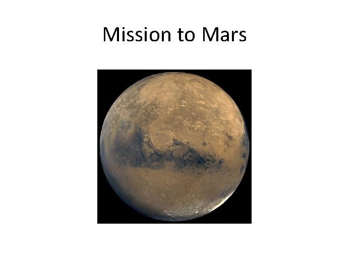 Mission to Mars Why Mars Mars has long