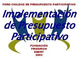 FORO CHILENO DE PRESUPUESTO PARTICIPATIVO Implementacin de Presupuesto