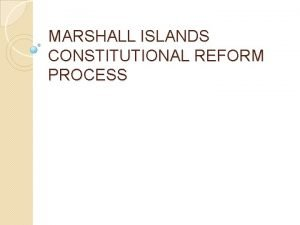 MARSHALL ISLANDS CONSTITUTIONAL REFORM PROCESS CONSTITUTIONAL MANDATE FOR