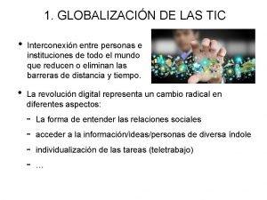 1 GLOBALIZACIN DE LAS TIC Interconexin entre personas