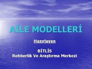 ALE MODELLER Hazrlayan BTLS Rehberlik Ve Aratrma Merkezi