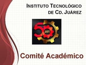 INSTITUTO TECNOLGICO DE CD JUREZ Comit Acadmico INSTITUTO