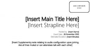 ADD CORPORATE LOGO Insert Main Title Here Insert