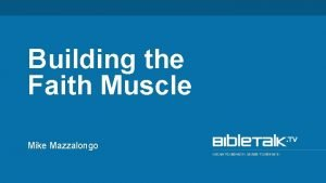 Building the Faith Muscle Mike Mazzalongo 35 On