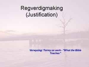 Regverdigmaking Justification Verwysing Torrey se werk What the