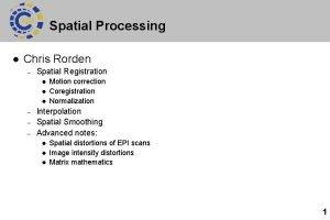 Spatial Processing l Chris Rorden Spatial Registration l