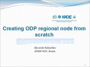 Creating ODP regional node from scratch Alexander Kolesnikov