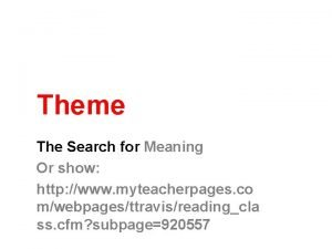 Theme The Search for Meaning Or show http