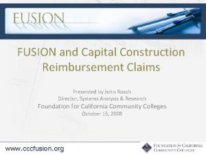 FUSION and Capital Construction Reimbursement Claims Presented by