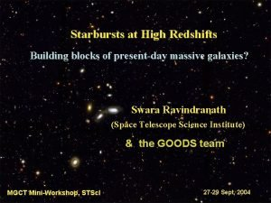 Starbursts at High Redshifts Building blocks of presentday