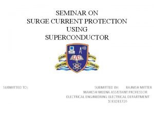 SEMINAR ON SURGE CURRENT PROTECTION USING SUPERCONDUCTOR SUBMITTED