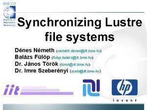 Synchronizing Lustre file systems Dnes Nmeth nemeth denesiit