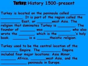 Turkey History 1500 present Turkey is located on