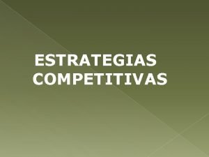 ESTRATEGIAS COMPETITIVAS LAS CINCO ESTRATEGIAS COMPETITIVAS GENRICAS Iniciativas