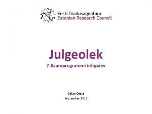 Julgeolek 7 Raamprogrammi infopev Oskar Otsus September 2012
